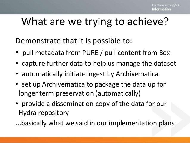 What are we trying to achieve? Demonstrate that it is possible to: • pull metadata from PURE / pull content from Box • cap...
