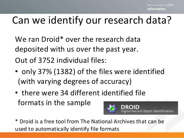 Unidentified research data files • Files not identified by Droid (listed by file ext) • 107 different file extensions not ...