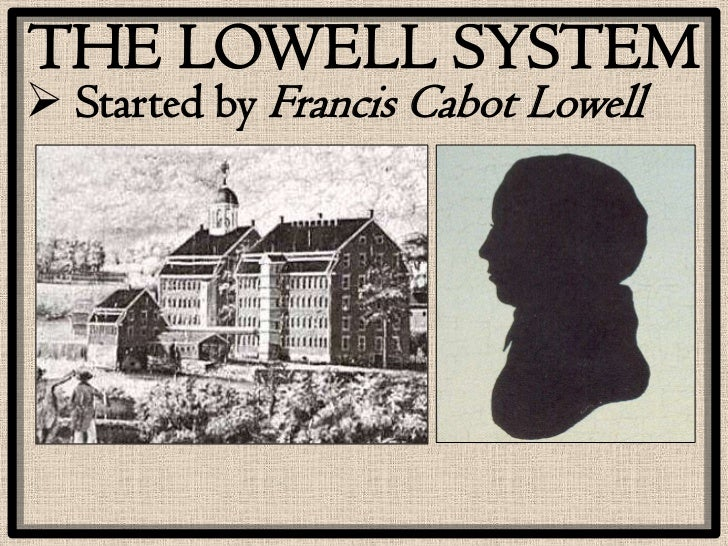 the lowell mills essay Women and work transformation of • lowell mills girls challenged the notion that women who worked for wages were coarse, crude essays and articles to a pro-.