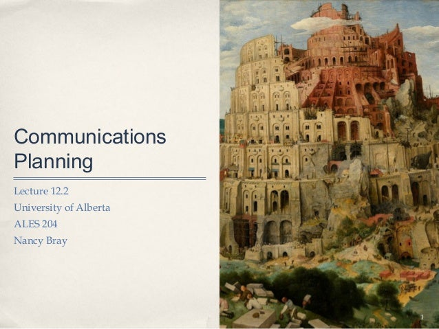 CommunicationsPlanningLecture 12.2University of AlbertaALES 204Nancy Bray                        1