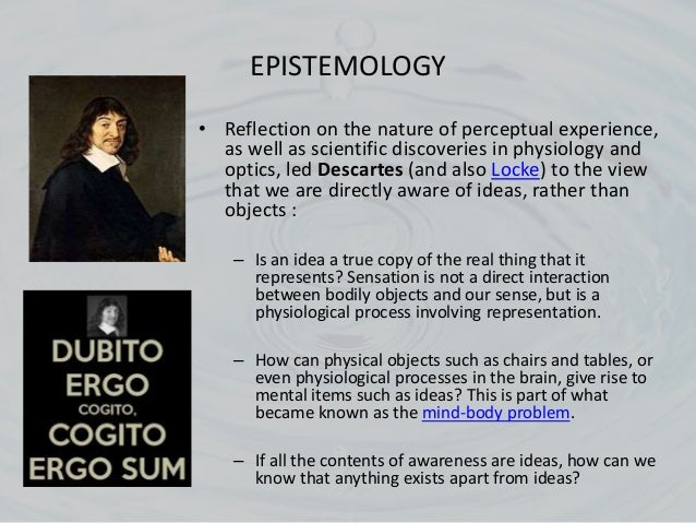 descartes theory of knowledge Foundationalist fashion, then descartes's epistemoiogy may be capable of at  a  central concern within epistemology, or theory of knowledge, is the issue of.