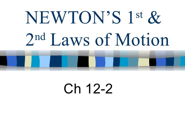 NEWTON'S 1 st  & 2 nd  Laws of Motion Ch 12-2