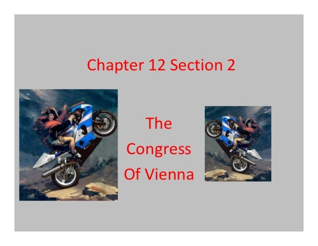 Chapter 12 Section 2       The    Congress    Of Vienna