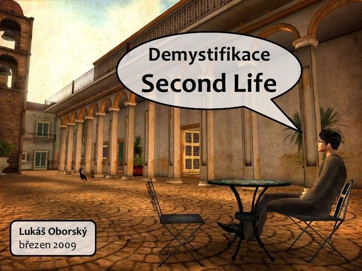 Demystifikace                 Second Life     Lukáš Oborský březen 2009