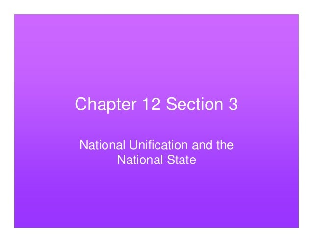 Chapter 12 Section 3National Unification and the      National State