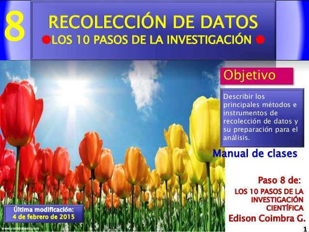 8 1www.coimbraweb.com Edison Coimbra G. LOS 10 PASOS DE LA INVESTIGACIÓN CIENTÍFICA Paso 8 de: Manual de clases RECOLECCIÓ...
