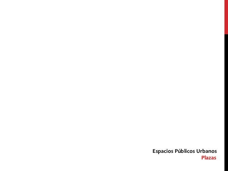 Espacios Públicos Urbanos<br />                                         Plazas  <br />