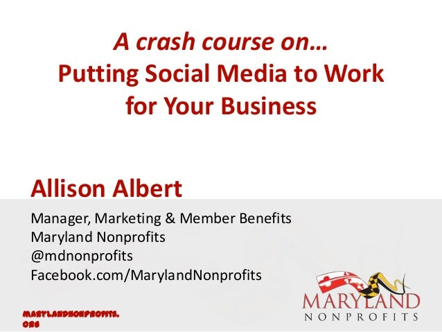 A crash course on…      Putting Social Media to Work            for Your Business Allison Albert Manager, Marketing & Memb...