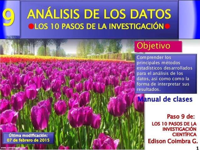 9 1www.coimbraweb.com Edison Coimbra G. LOS 10 PASOS DE LA INVESTIGACIÓN CIENTÍFICA Paso 9 de: Manual de clases ANÁLISIS D...