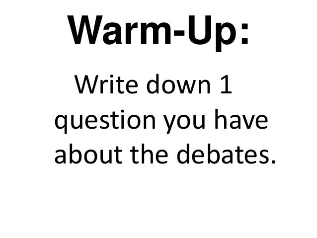 Warm-Up:Write down 1question you haveabout the debates.