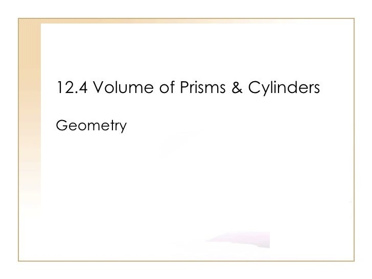 12.4 Volume of Prisms & Cylinders Geometry