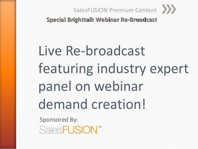 SalesFUSION Premium Content  Special Brighttalk Webinar Re-BroadcastLive Re-broadcastfeaturing industry expertpanel on web...