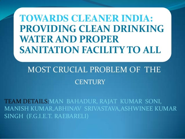 TOWARDS CLEANER INDIA: PROVIDING CLEAN DRINKING WATER AND PROPER SANITATION FACILITY TO ALL MOST CRUCIAL PROBLEM OF THE CE...