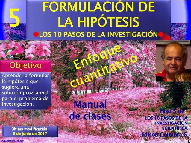 5 1www.coimbraweb.com Edison Coimbra G. LOS 10 PASOS DE LA INVESTIGACIÓN CIENTÍFICA Paso 5 de: Manual de clases Última mod...