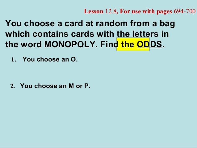 Lesson 12.8, For use with pages 694-700 2. You choose an M or P. 1. You choose an O. You choose a card at random from a ba...