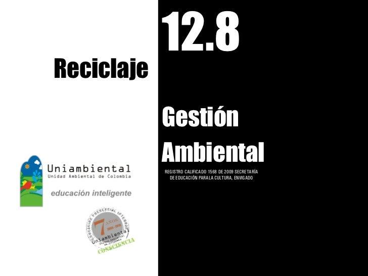 12.8Reciclaje            Gestión            Ambiental            REGISTRO CALIFICADO 1568 DE 2009 SECRETARÍA              ...