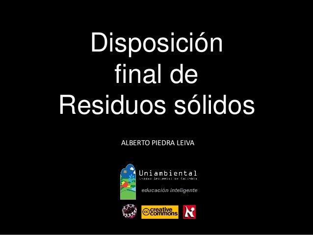 Disposición  final de  Residuos sólidos  ALBERTO PIEDRA LEIVA