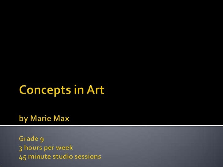 Concepts in Artby Marie MaxGrade 93 hours per week45 minute studio sessions<br />