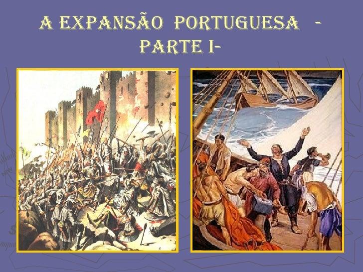 A EXPANSÃO  PORTUGUESA  - Parte I-