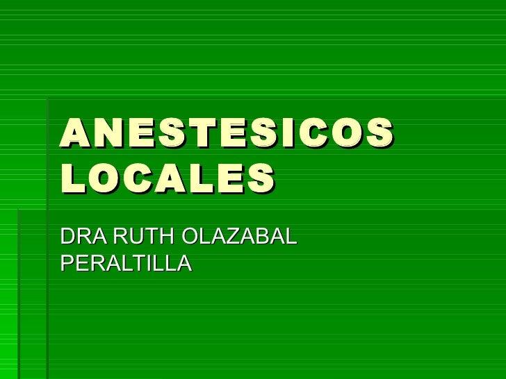 ANESTESICOS LOCALES DRA RUTH OLAZABAL PERALTILLA