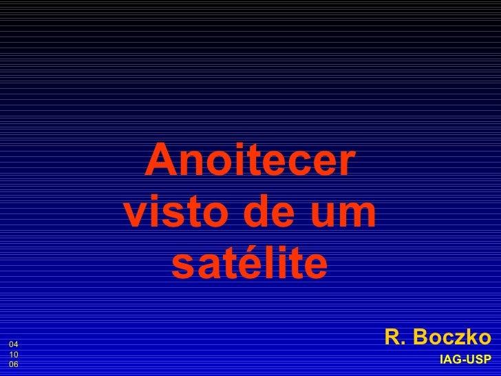 Anoitecer visto de um satélite R. Boczko IAG-USP 04 10 06