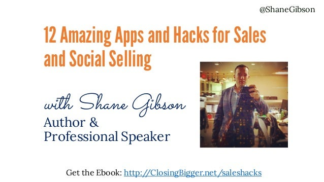 @ShaneGibson Get the Ebook: http://ClosingBigger.net/saleshacks 12 Amazing Apps and Hacksfor Sales andSocialSelling with S...