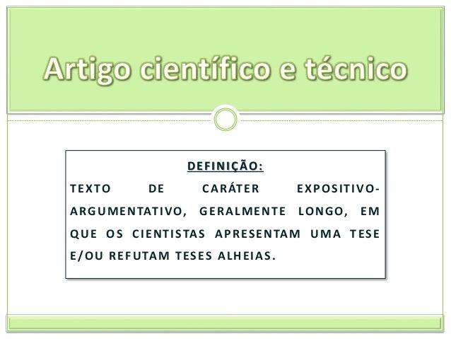 DEFINIÇÃO: TEXTO DE CARÁTER EXPOSITIVO- ARGUMENTATIVO, GERALMENTE LONGO, EM QUE OS CIENTISTAS APRESENTAM UMA TESE E/OU REF...
