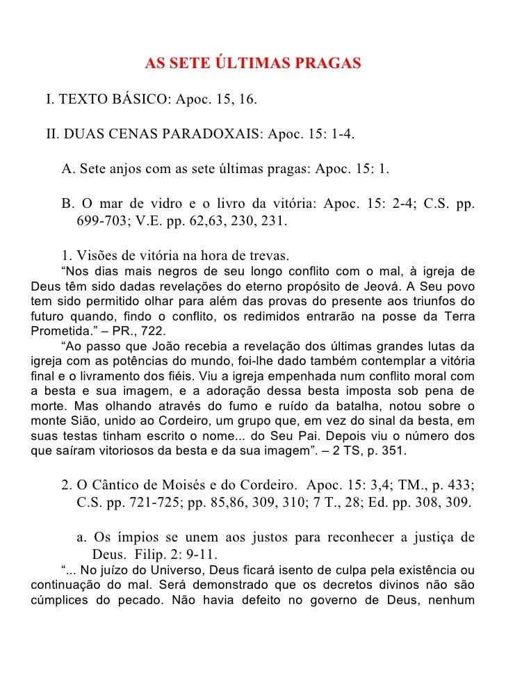 AS SETE ÚLTIMAS PRAGAS  I. TEXTO BÁSICO: Apoc. 15, 16.  II. DUAS CENAS PARADOXAIS: Apoc. 15: 1-4.     A. Sete anjos com as...