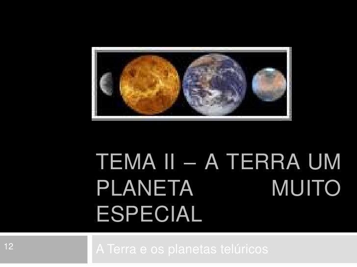 Tema II – A Terra um planeta muito especial<br />A Terra e os planetas telúricos<br />12<br />