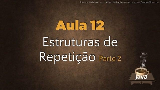 Todos os direitos de reprodução e distribuição reservados ao site CursoemVideo.com Estruturas de Repetição Parte 2 Aula 12