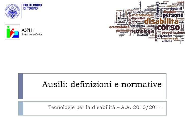 ASPHIFondazione Onlus               Ausili: definizioni e normative                   Tecnologie per la disabilità – A.A. ...