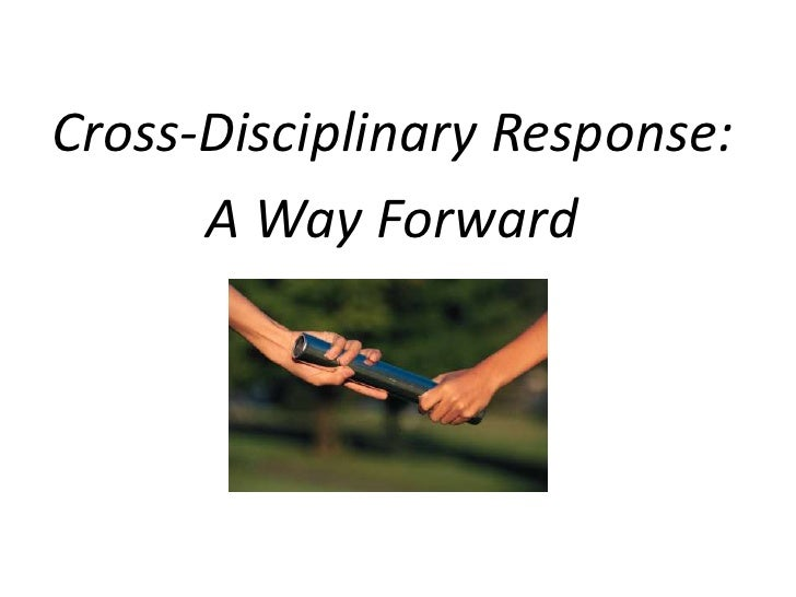 Cross-Disciplinary Response:      A Way Forward