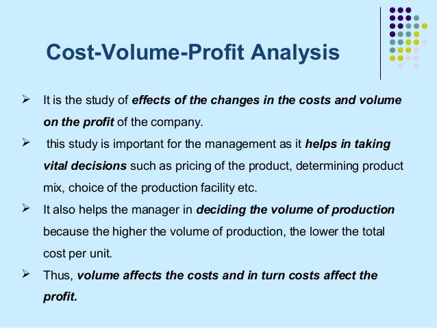 Cost-Volume-Profit Analysis   It is the study of effects of the changes in the costs and volume    on the profit of the c...