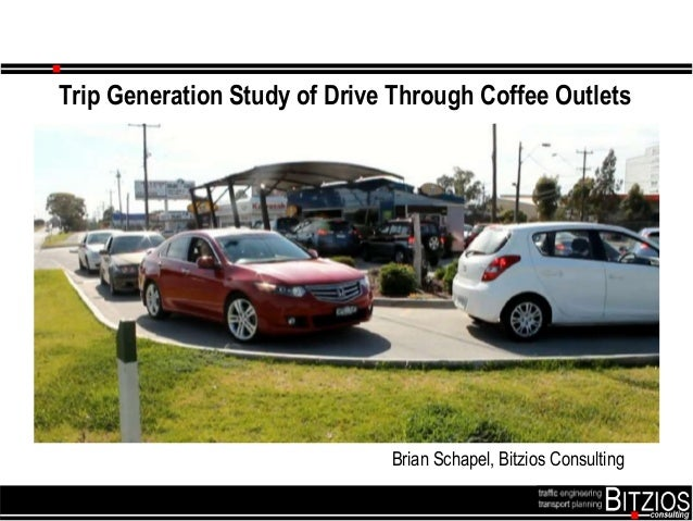 Trip Generation Study of Drive Through Coffee Outlets Brian Schapel, Bitzios Consulting