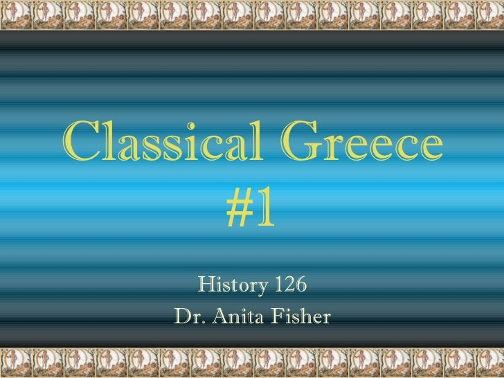 Classical Greece #1 History 126 Dr. Anita Fisher