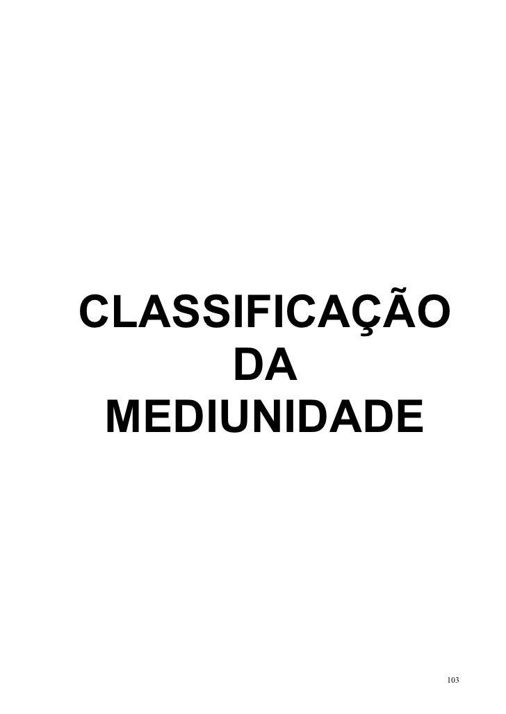 CLASSIFICAÇÃO     DA MEDIUNIDADE            103