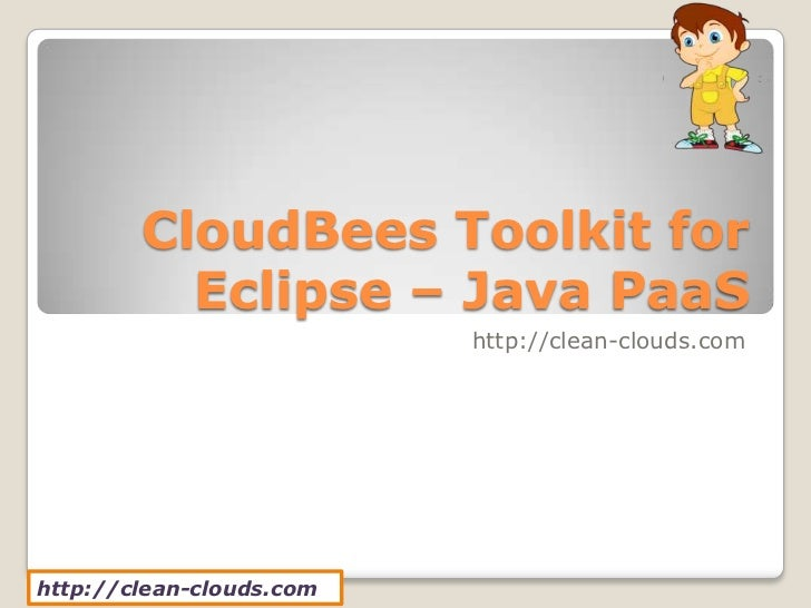 CloudBees Toolkit for          Eclipse – Java PaaS                          http://clean-clouds.comhttp://clean-clouds.com