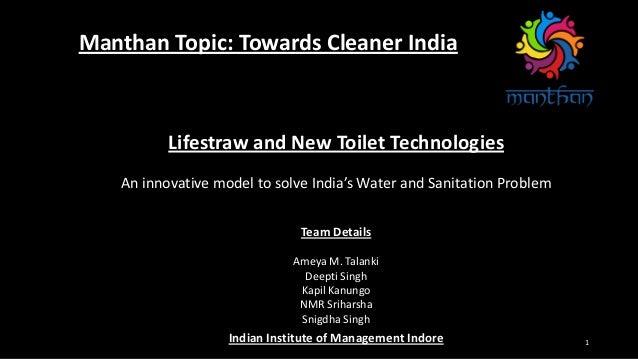 1 Manthan Topic: Towards Cleaner India Team Details Ameya M. Talanki Deepti Singh Kapil Kanungo NMR Sriharsha Snigdha Sing...