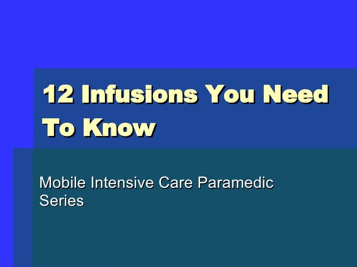12 Infusions You Need To Know Mobile Intensive Care Paramedic Series