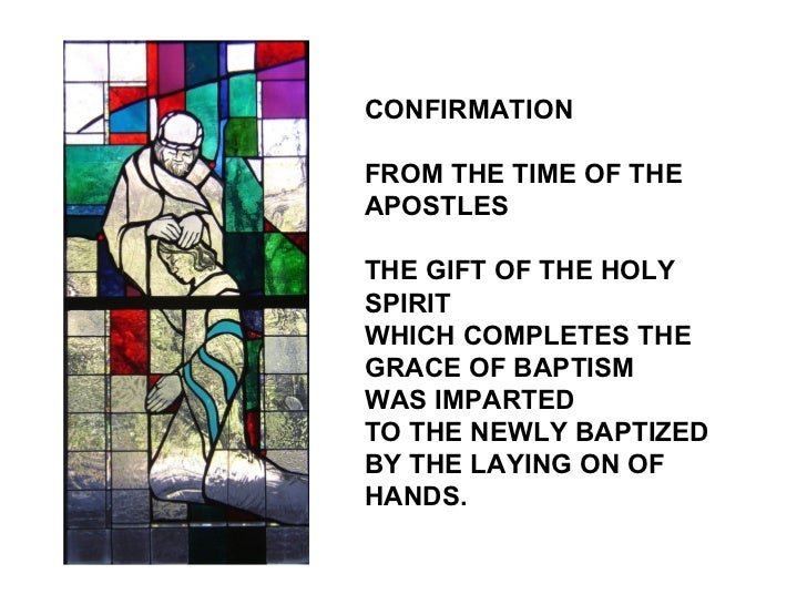 CONFIRMATIONFROM THE TIME OF THEAPOSTLESTHE GIFT OF THE HOLYSPIRITWHICH COMPLETES THEGRACE OF BAPTISMWAS IMPARTEDTO THE NE...