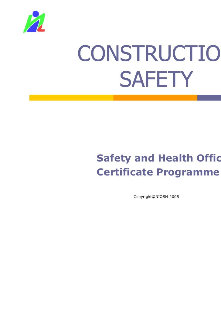 CONSTRUCTION   SAFETY Safety and Health Officer Certificate Programme       Copyright@NIOSH 2005   1
