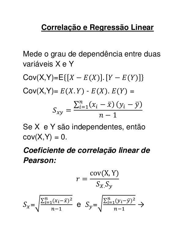Correlação e Regressão LinearMede o grau de dependência entre duasvariáveis X e YCov(X,Y)=ECov(X,Y)=          -       .   ...