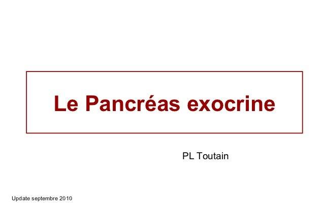 Le Pancréas exocrine                         PL ToutainUpdate septembre 2010