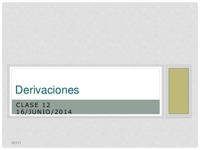 01/11 CLASE 12 16/JUNIO/2014 Derivaciones