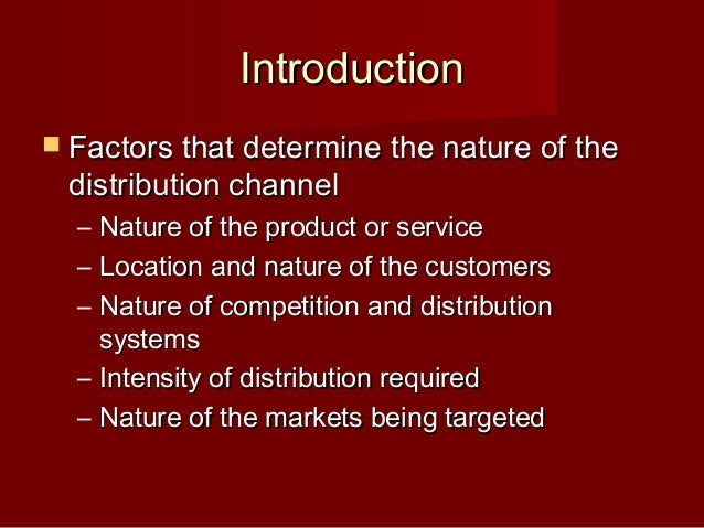 two factors that would determine the distribution channel of shoes Channel of distribution business structure of interdependent organizations that reach from the point of product origin to the consumer with the purpose of moving.