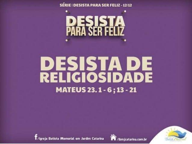 Desista da Religiosidade... 1. Porque Jesus se IRRITA com esta ATITUDE