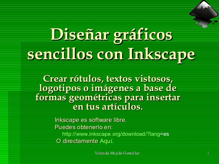 Diseñar gráficos sencillos con Inkscape Crear rótulos, textos vistosos, logotipos o imágenes a base de formas geométricas ...