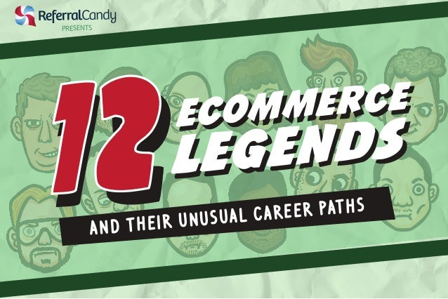 and their unusual career paths ecommerce legends ecommerce legends 22 PRESENTS