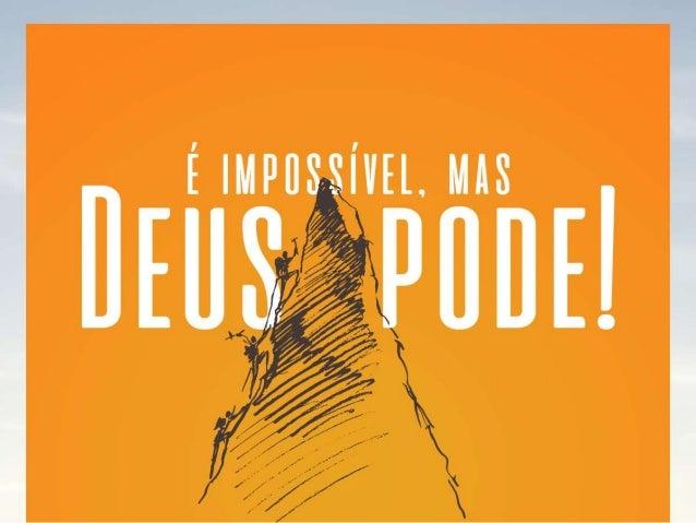 """""""Pois nada é impossível para Deus"""" (Lucas 1.37)"""