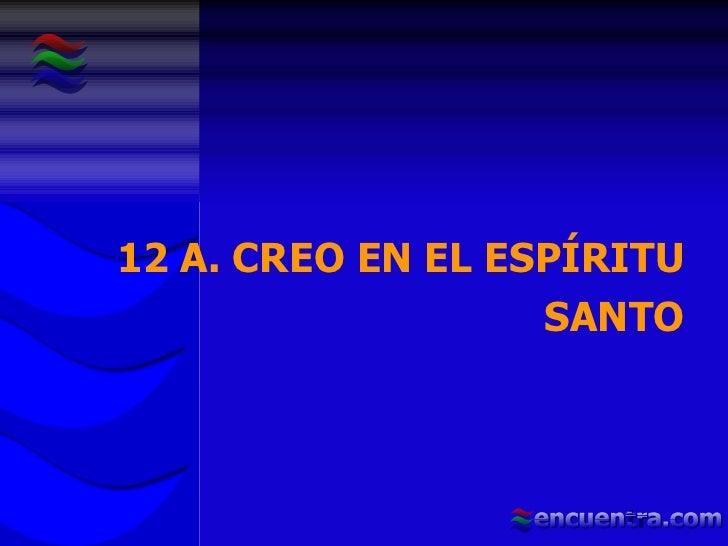 12 A. CREO EN EL ESPÍRITU SANTO
